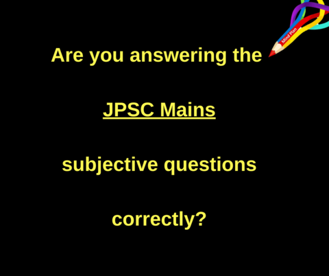 Are you answering the JPSC Mains subjective questions correctly (Paper III, IV, V, VI)?